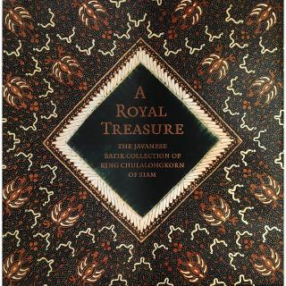 Riverbooks หนังสือประวัติศาสตร์ : A Royal Treasure The Javanese Batik Collection of King Chulalongkorn of Siam