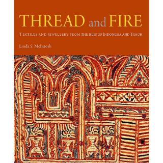 Riverbooks หนังสือประวัติศาสตร์ : Thread and Fire Textiles and Jewellery from The Isles of Indonesia and Timor